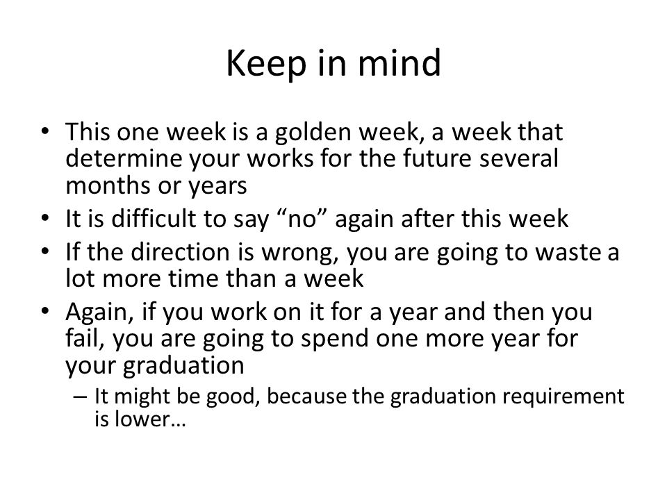 Keep in mind This one week is a golden week, a week that determine your works for the future several months or years.