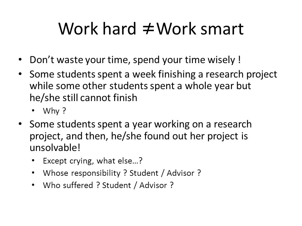 Work hard ≠Work smart Don't waste your time, spend your time wisely !