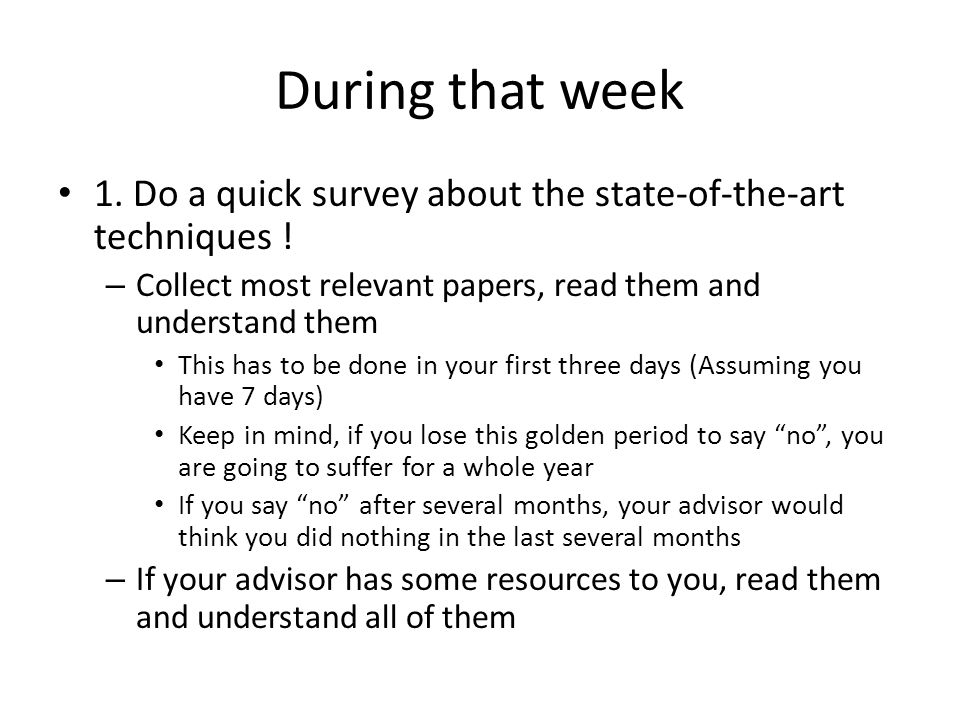 During that week 1. Do a quick survey about the state-of-the-art techniques ! Collect most relevant papers, read them and understand them.