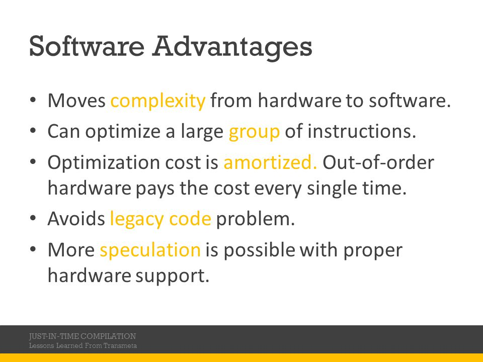 Software Advantages Moves complexity from hardware to software.