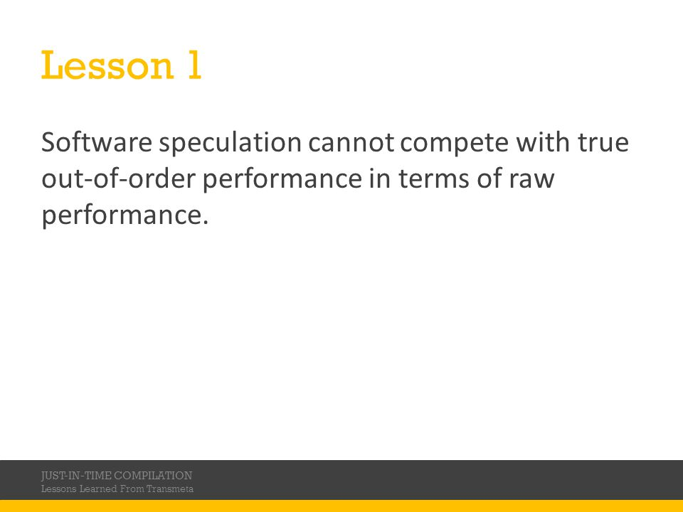 Lesson 1 Software speculation cannot compete with true out-of-order performance in terms of raw performance.