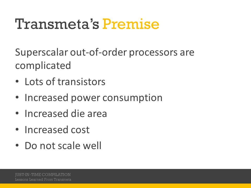 Transmeta's Premise Superscalar out-of-order processors are complicated. Lots of transistors. Increased power consumption.