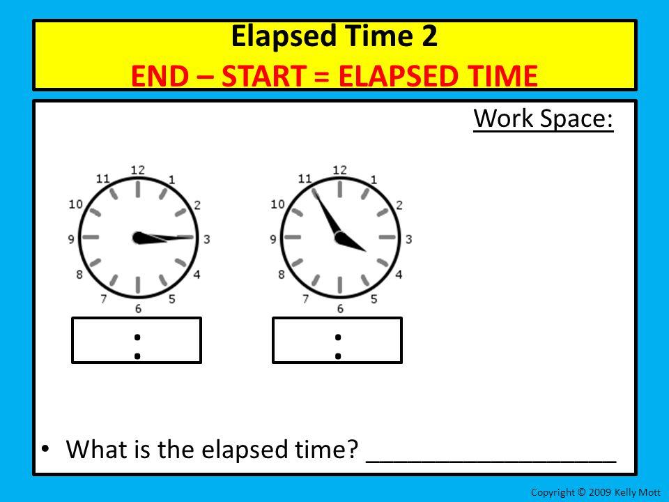 Elapsed Time 2 END – START = ELAPSED TIME