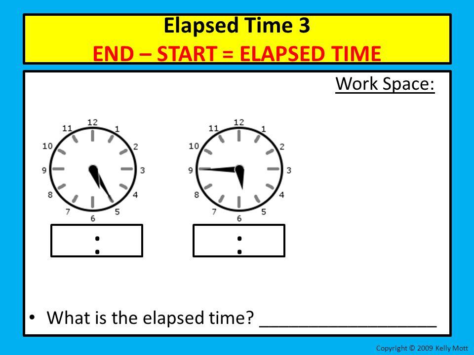 Elapsed Time 3 END – START = ELAPSED TIME