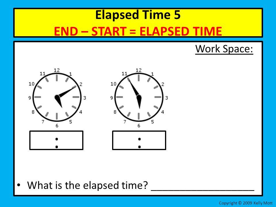 Elapsed Time 5 END – START = ELAPSED TIME