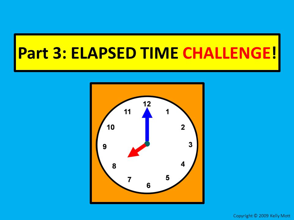 Part 3: ELAPSED TIME CHALLENGE!