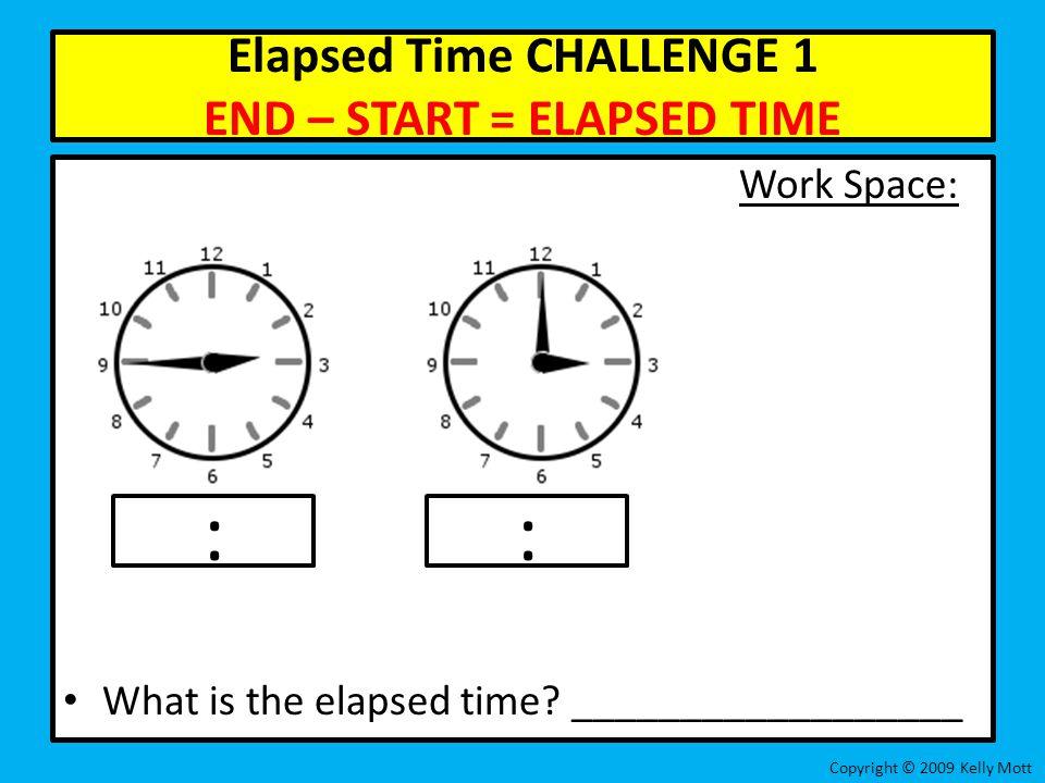 Elapsed Time CHALLENGE 1 END – START = ELAPSED TIME