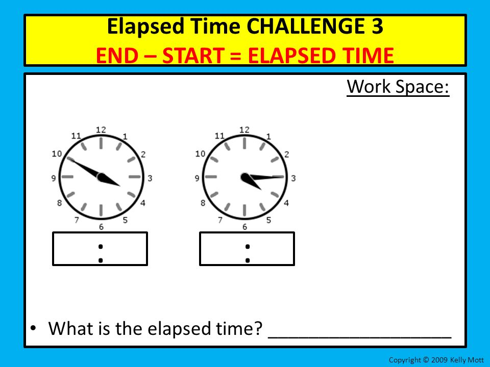 Elapsed Time CHALLENGE 3 END – START = ELAPSED TIME