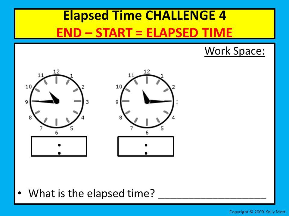 Elapsed Time CHALLENGE 4 END – START = ELAPSED TIME