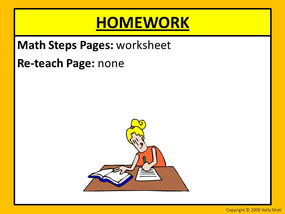 HOMEWORK Math Steps Pages: worksheet Re-teach Page: none
