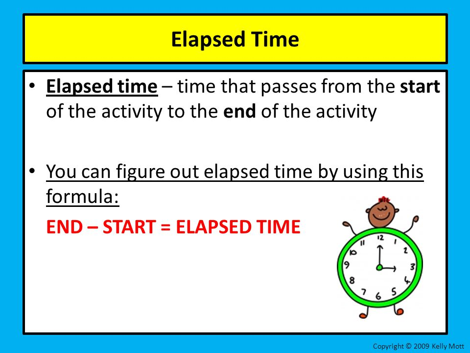 Elapsed Time Elapsed time – time that passes from the start of the activity to the end of the activity.