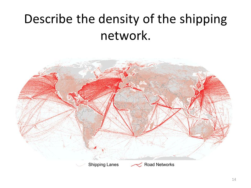 Describe the density of the shipping network.