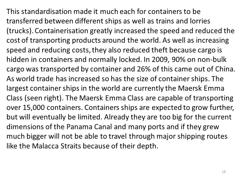 This standardisation made it much each for containers to be transferred between different ships as well as trains and lorries (trucks).