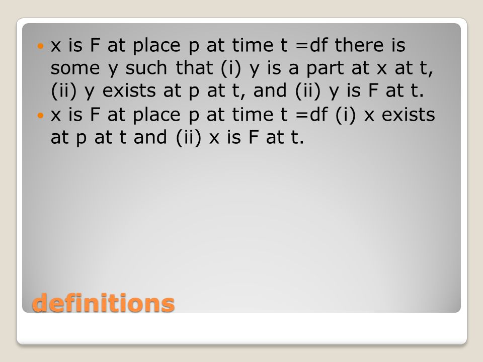 x is F at place p at time t =df there is some y such that (i) y is a part at x at t, (ii) y exists at p at t, and (ii) y is F at t.