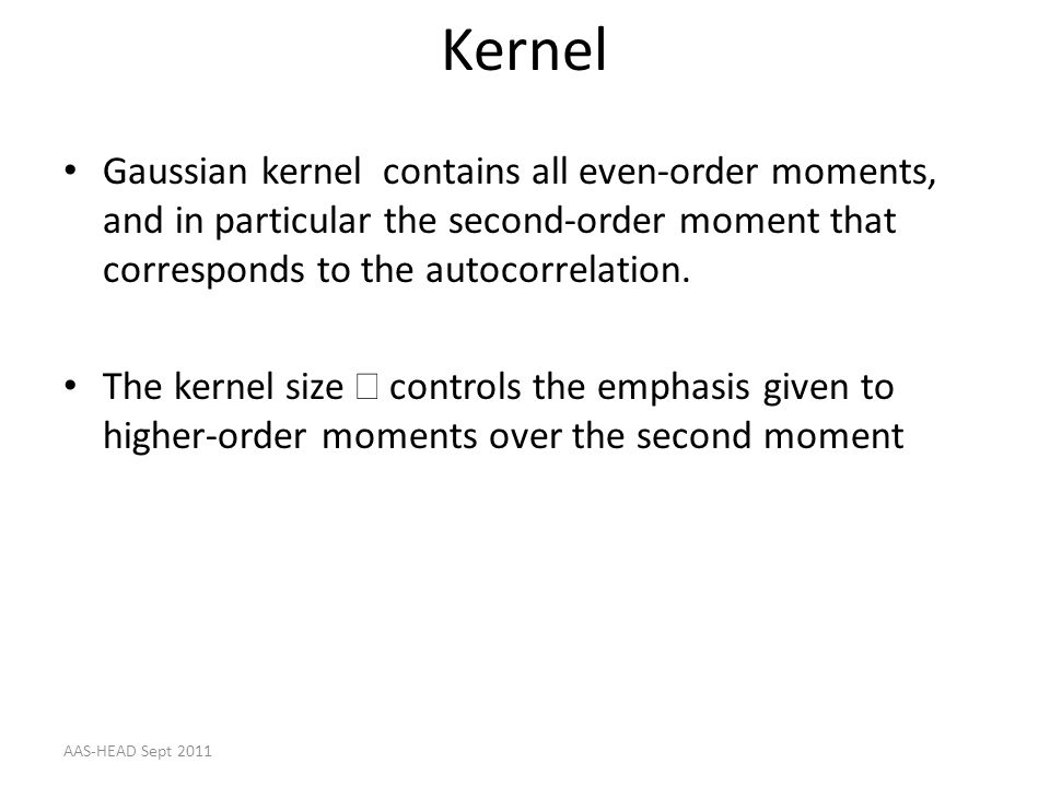 Kernel Gaussian kernel contains all even-order moments, and in particular the second-order moment that corresponds to the autocorrelation.