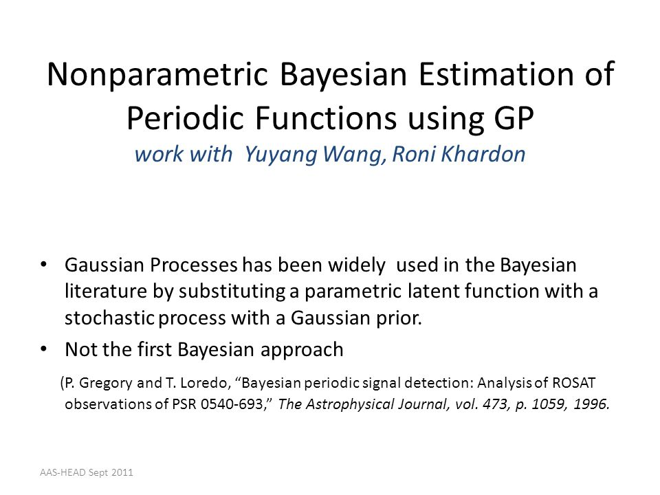 Nonparametric Bayesian Estimation of Periodic Functions using GP work with Yuyang Wang, Roni Khardon