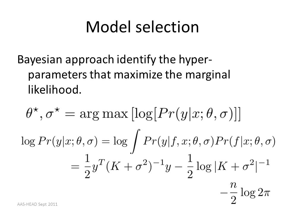 Model selection Bayesian approach identify the hyper-parameters that maximize the marginal likelihood.
