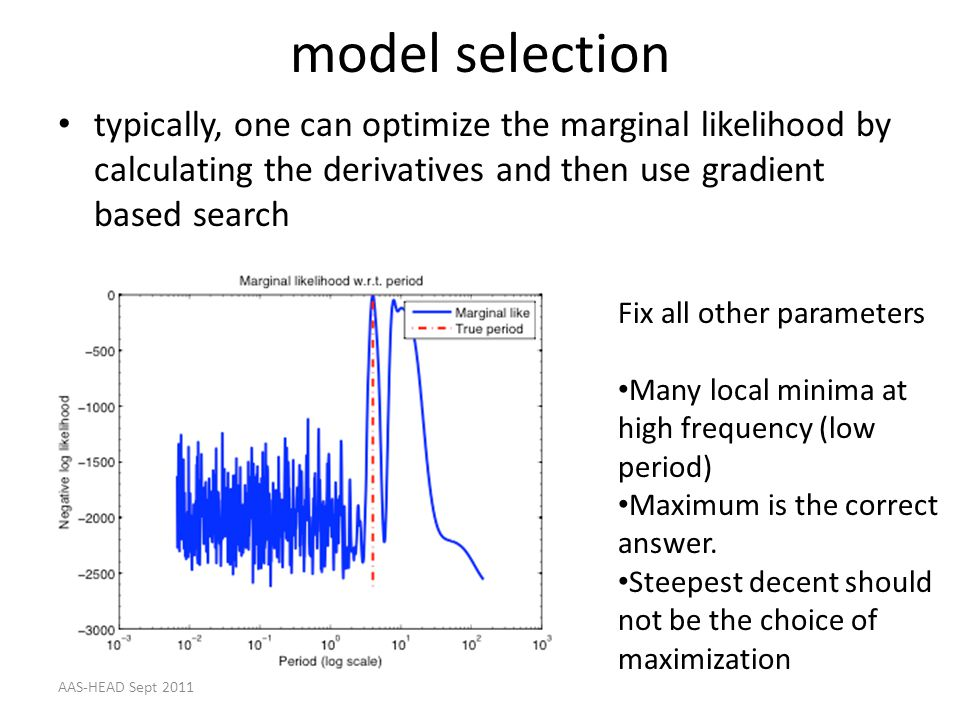 model selection typically, one can optimize the marginal likelihood by calculating the derivatives and then use gradient based search.