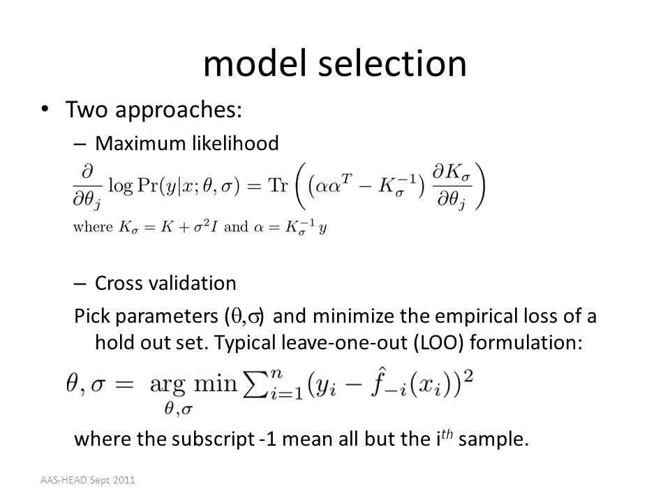 model selection Two approaches: Maximum likelihood Cross validation
