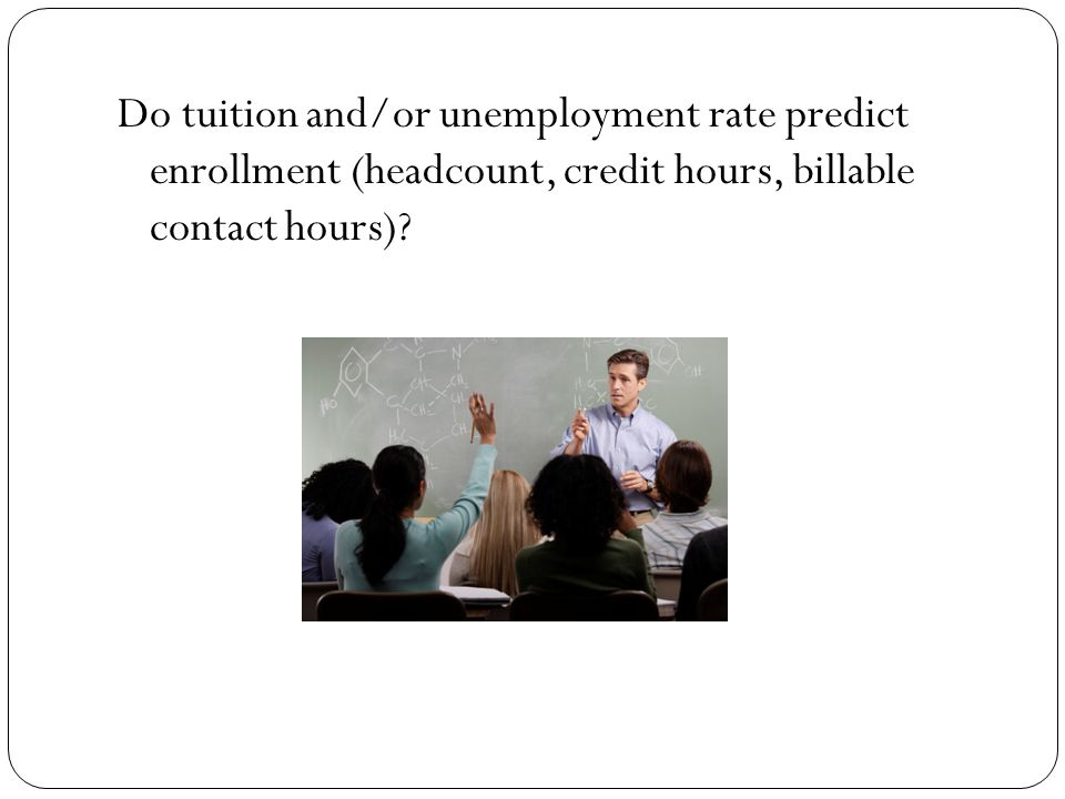 Do tuition and/or unemployment rate predict enrollment (headcount, credit hours, billable contact hours)