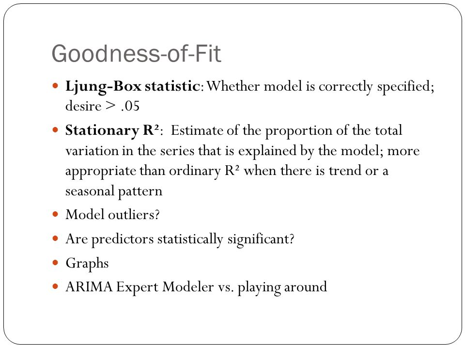 Goodness-of-Fit Ljung-Box statistic: Whether model is correctly specified; desire > .05.
