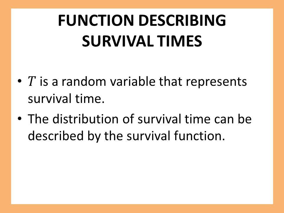 FUNCTION DESCRIBING SURVIVAL TIMES