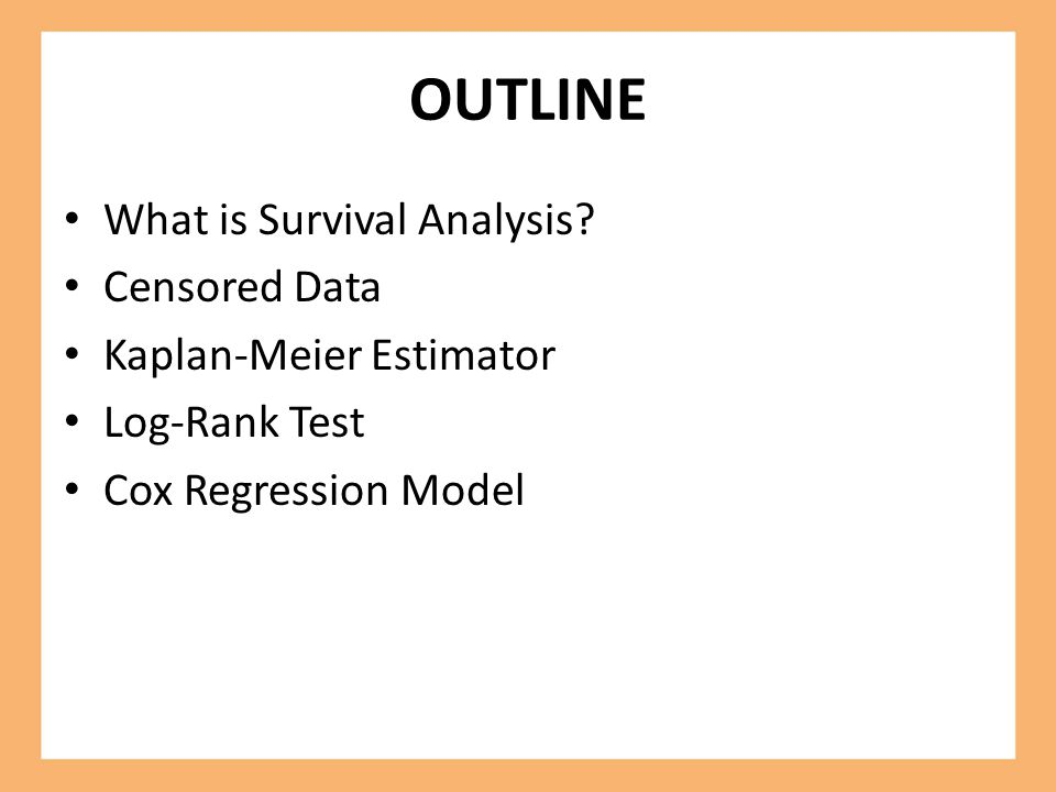 OUTLINE What is Survival Analysis Censored Data