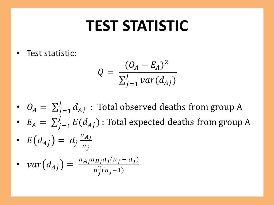 TEST STATISTIC Test statistic: 𝑄= ( 𝑂 𝐴 − 𝐸 𝐴 ) 2 𝑗=1 𝐽 𝑣𝑎𝑟( 𝑑 𝐴𝑗 )