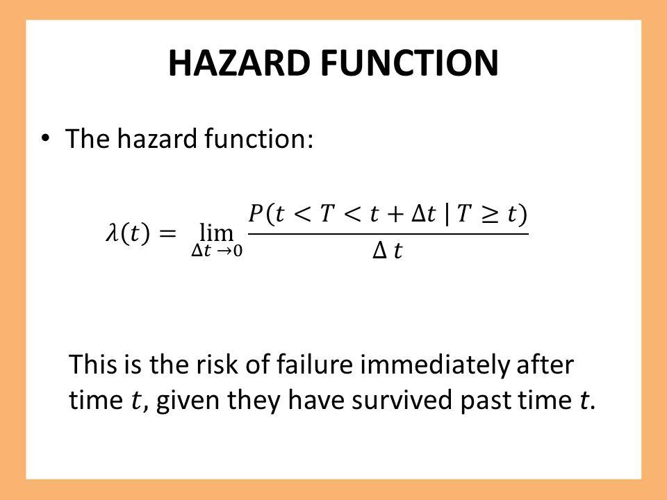 HAZARD FUNCTION The hazard function: