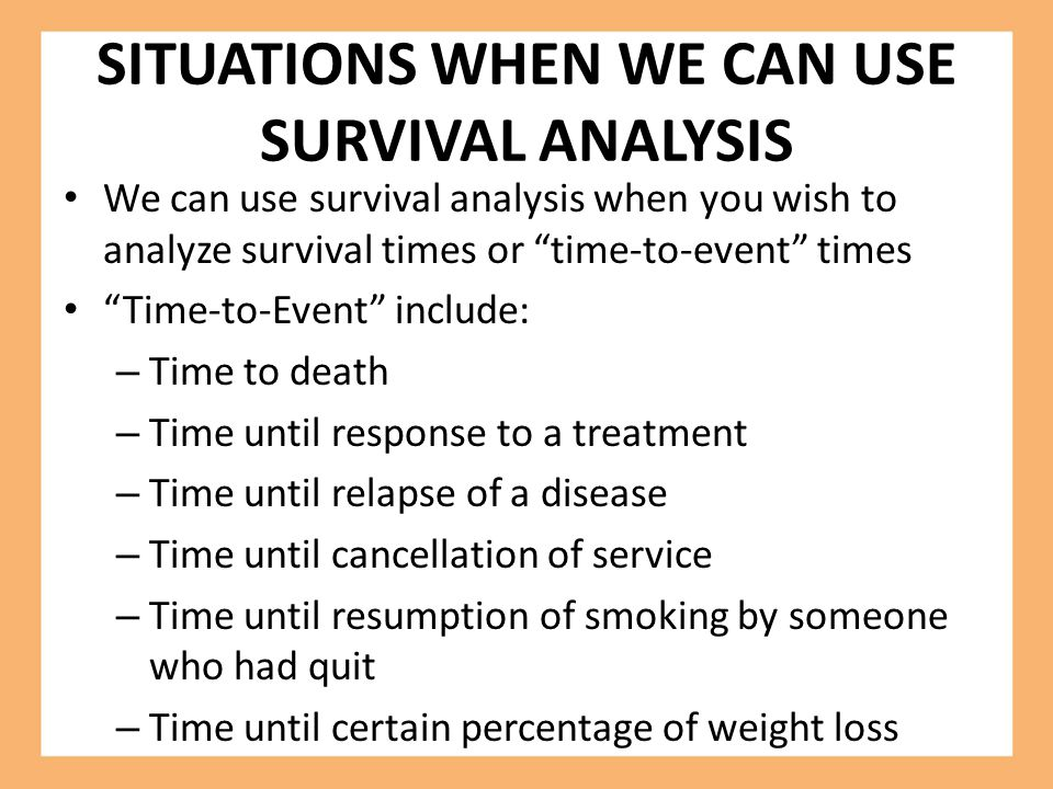 SITUATIONS WHEN WE CAN USE SURVIVAL ANALYSIS