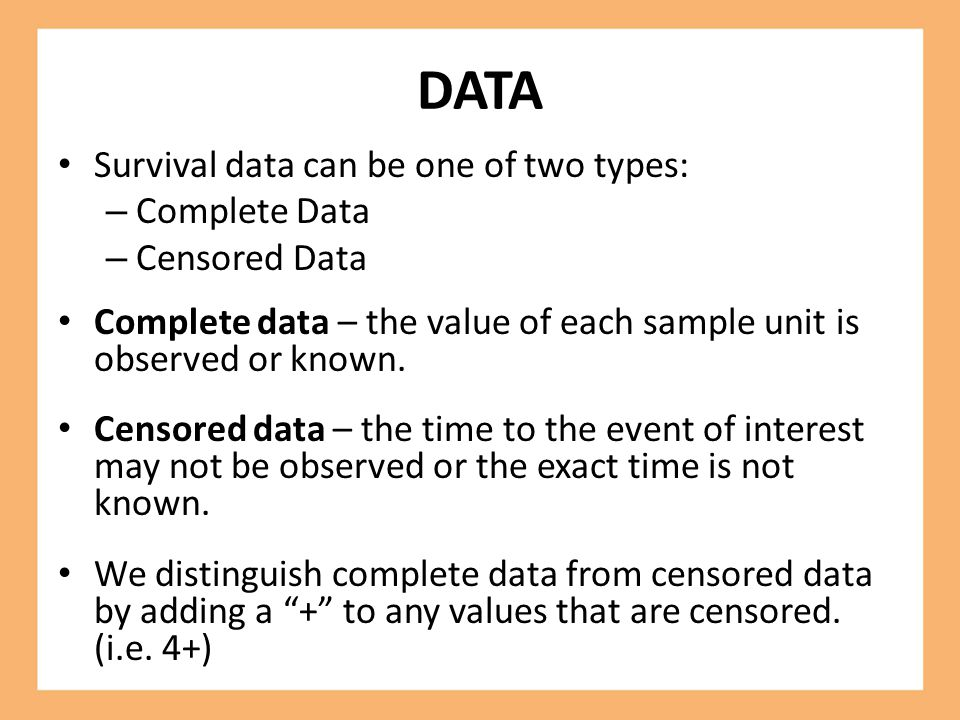 DATA Survival data can be one of two types: Complete Data