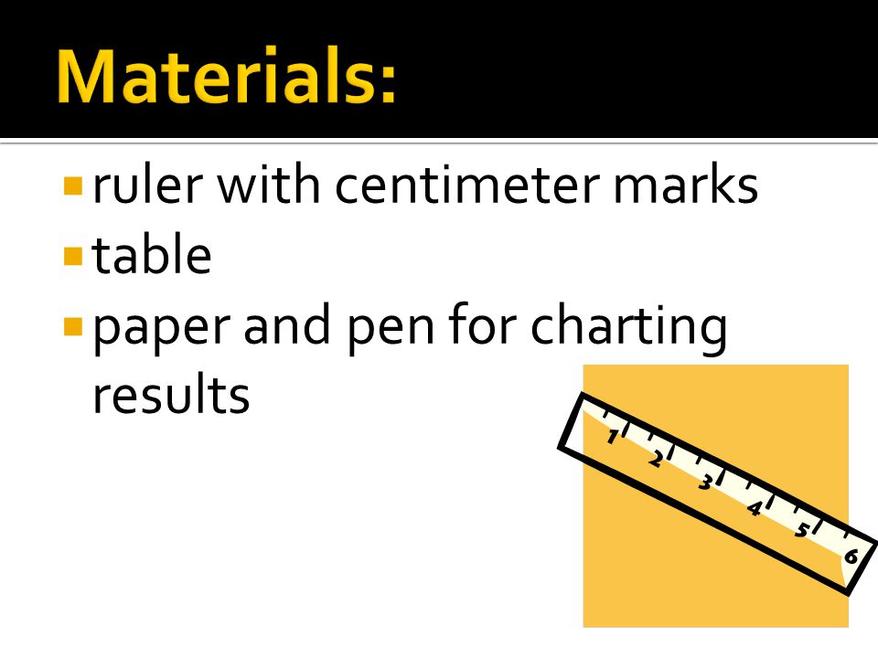 Materials: ruler with centimeter marks table