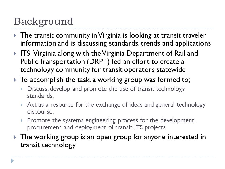 Background The transit community in Virginia is looking at transit traveler information and is discussing standards, trends and applications.