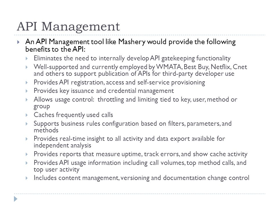 API Management An API Management tool like Mashery would provide the following benefits to the API:
