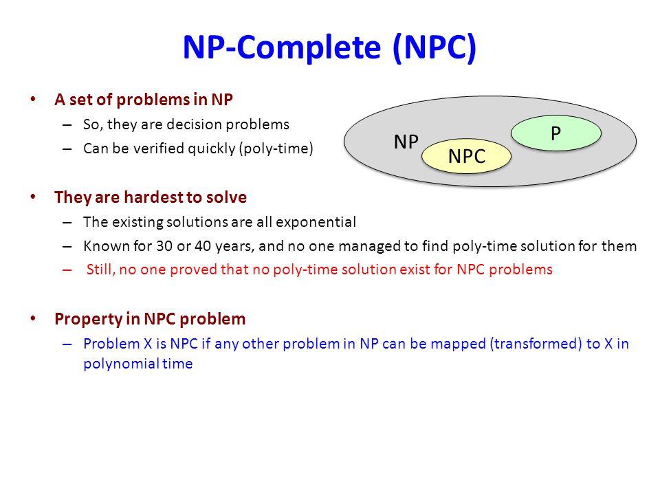 NP-Complete (NPC) NP P NPC A set of problems in NP