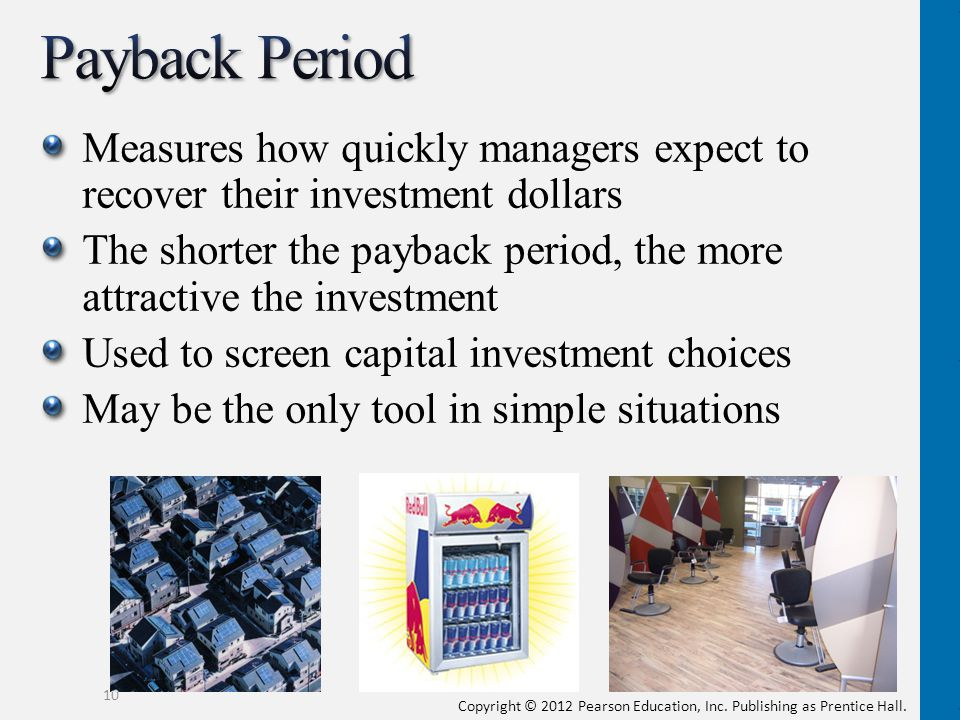 Payback Period Measures how quickly managers expect to recover their investment dollars.