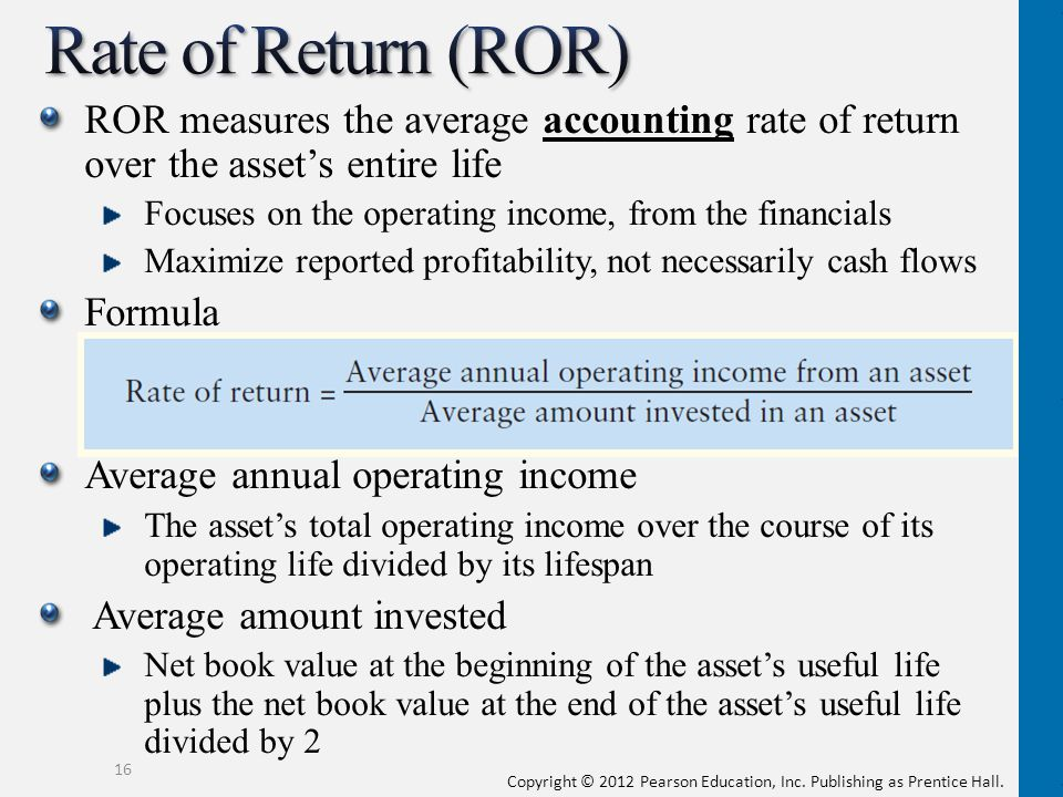 Rate of Return (ROR) ROR measures the average accounting rate of return over the asset's entire life.