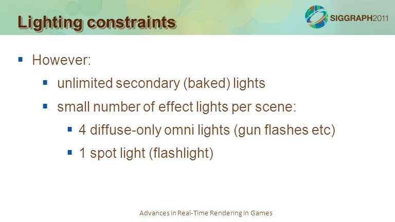 Lighting constraints However: unlimited secondary (baked) lights