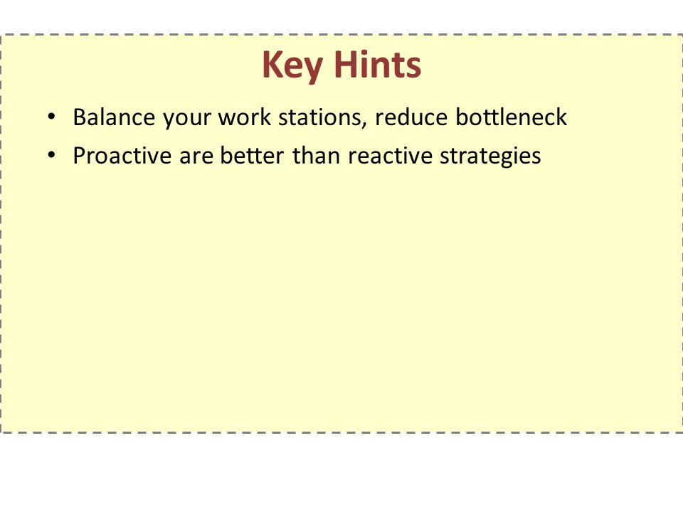 Key Hints Balance your work stations, reduce bottleneck
