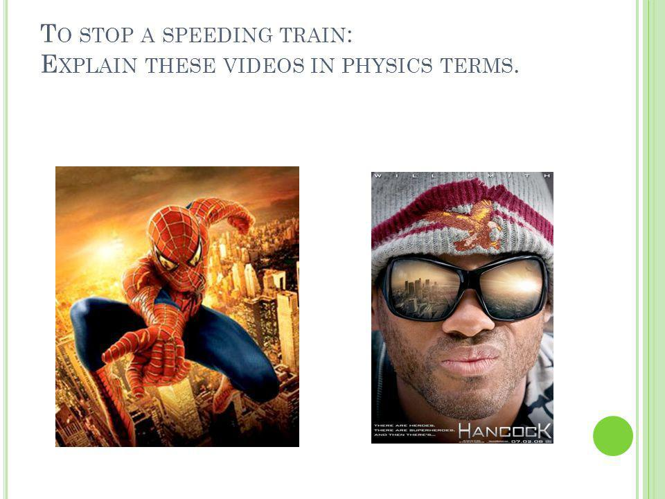 To stop a speeding train: Explain these videos in physics terms.
