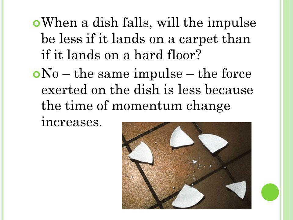 When a dish falls, will the impulse be less if it lands on a carpet than if it lands on a hard floor