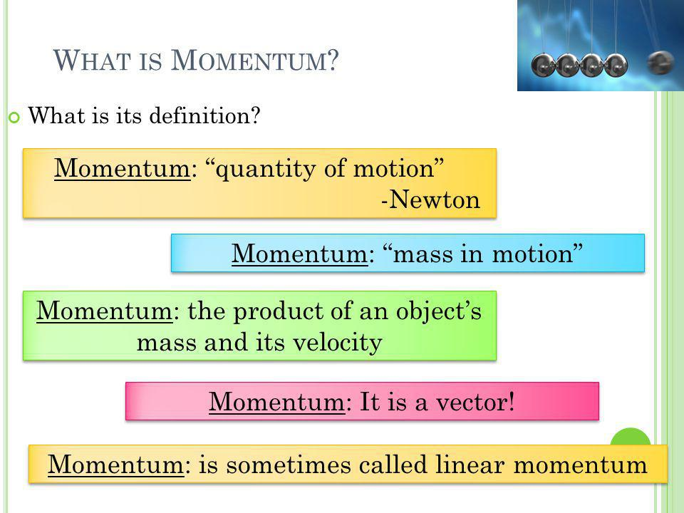 What is Momentum Momentum: quantity of motion -Newton