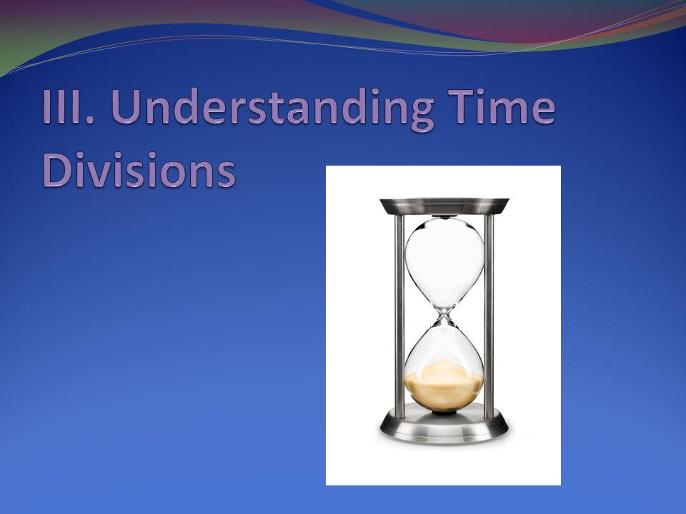 III. Understanding Time Divisions