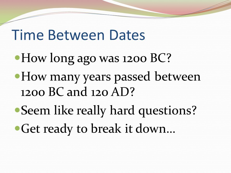Time Between Dates How long ago was 1200 BC