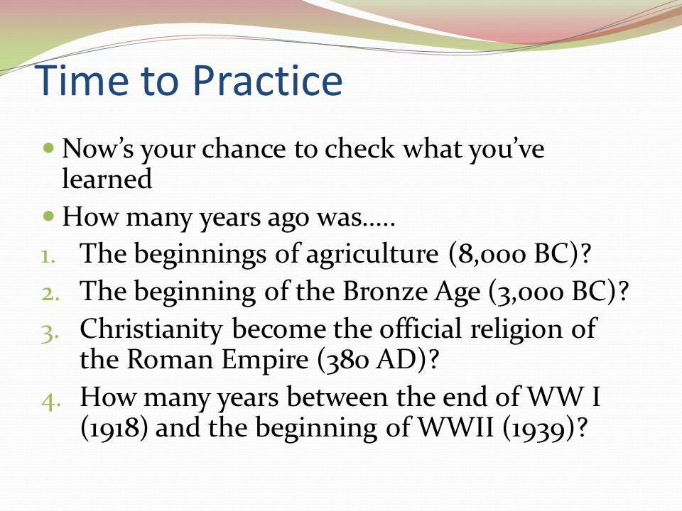 Time to Practice Now's your chance to check what you've learned
