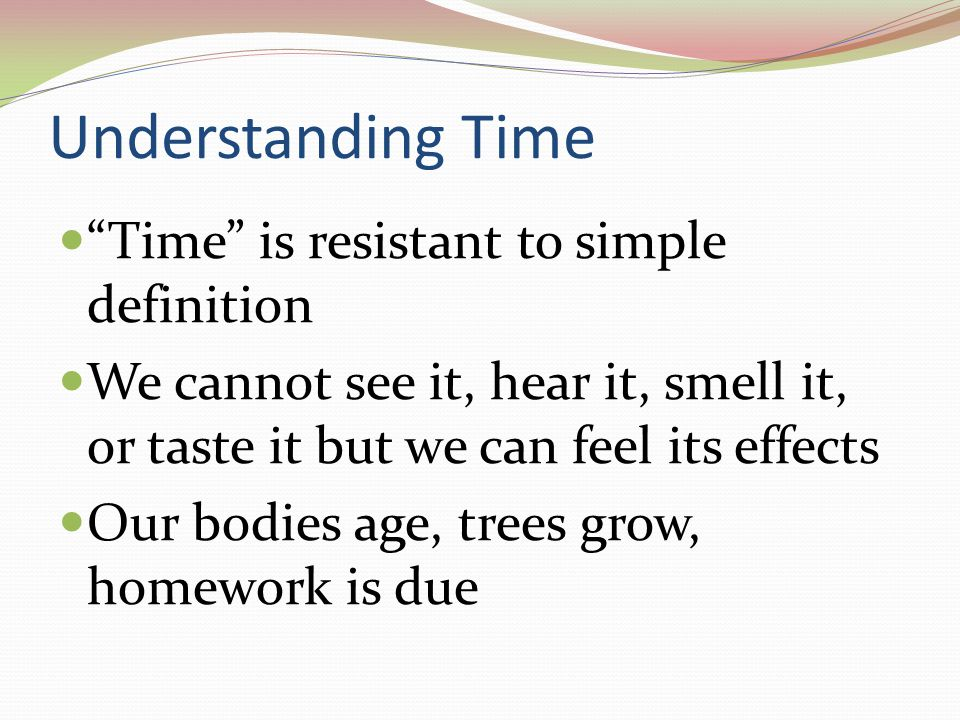 Understanding Time Time is resistant to simple definition