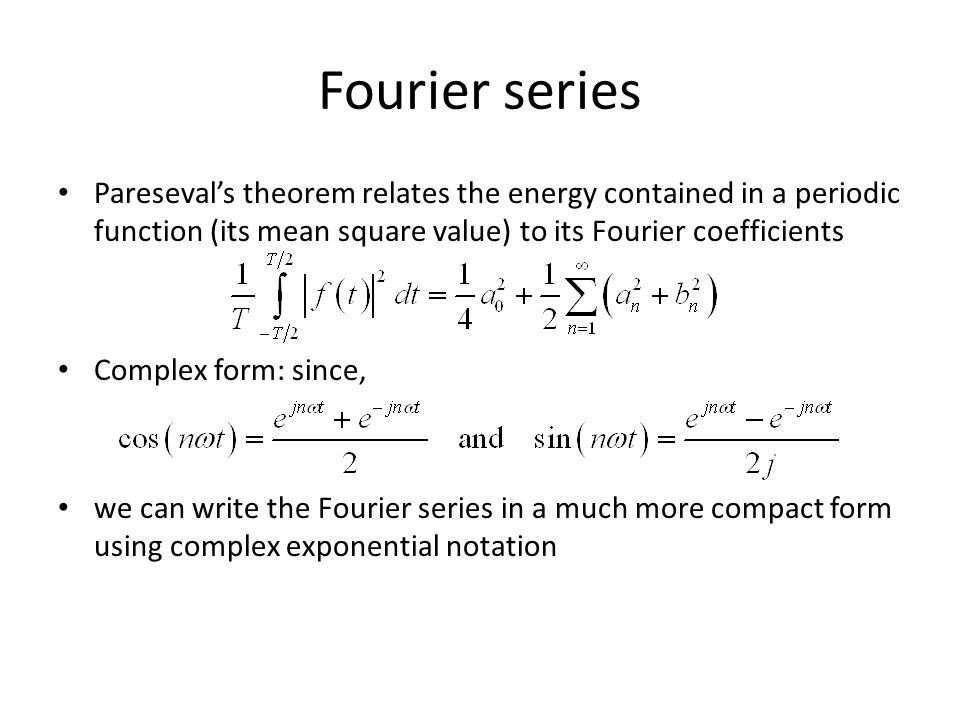 Fourier series Pareseval's theorem relates the energy contained in a periodic function (its mean square value) to its Fourier coefficients.