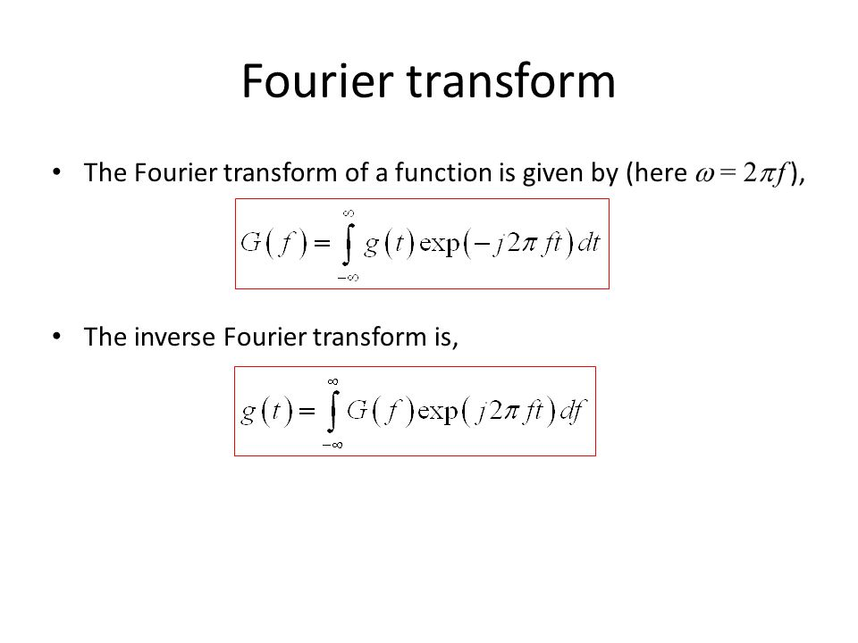 Fourier transform The Fourier transform of a function is given by (here  = 2p f ), The inverse Fourier transform is,
