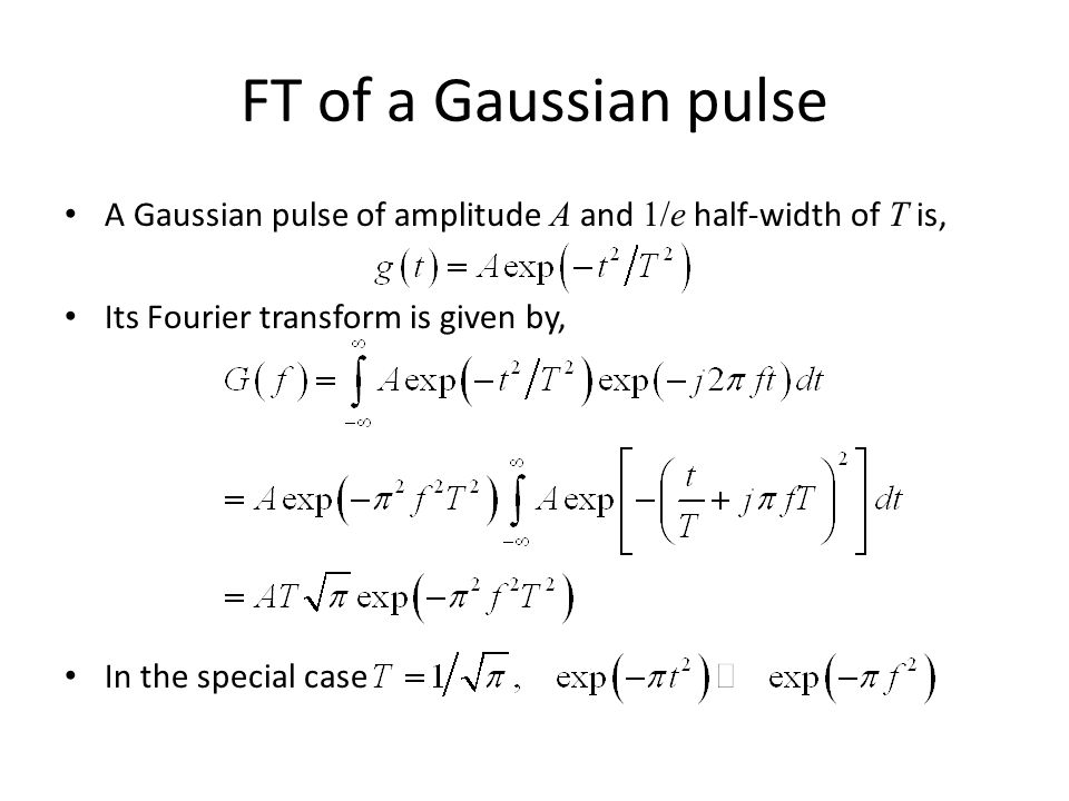 FT of a Gaussian pulse A Gaussian pulse of amplitude A and 1/e half-width of T is, Its Fourier transform is given by,