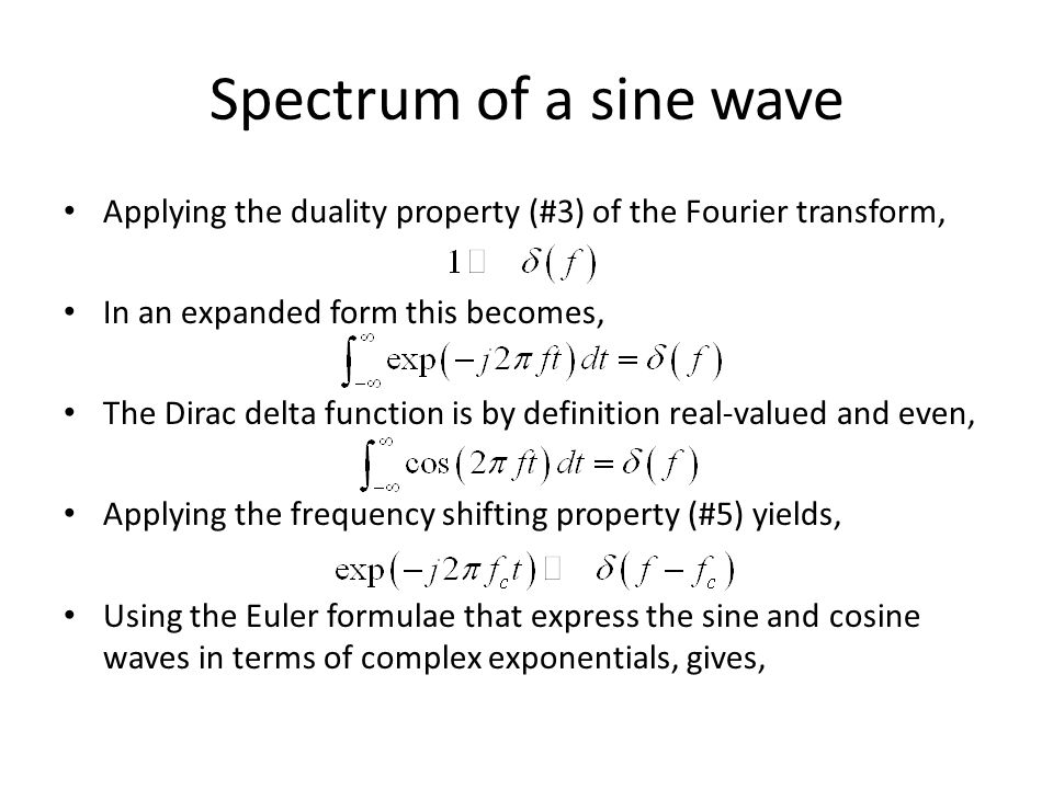 Spectrum of a sine wave Applying the duality property (#3) of the Fourier transform, In an expanded form this becomes,